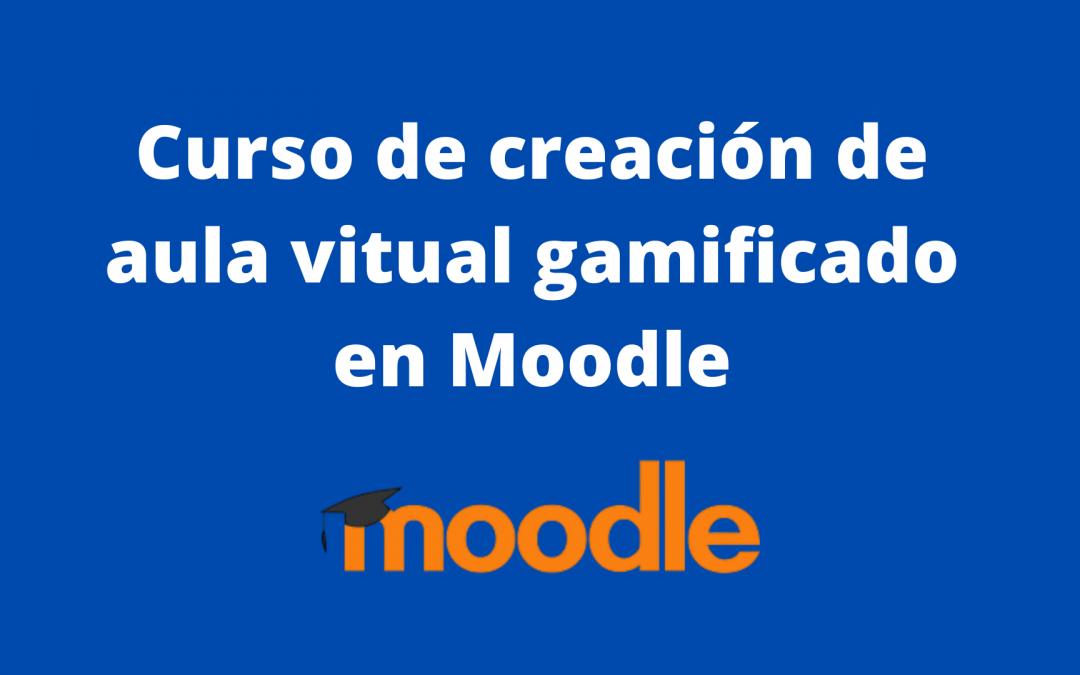 Curso de Creación de Aula Virtual Gamificado en Moodle.